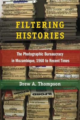 Filtering Histories: The Photographic Bureaucracy in Mozambique, 1960 to Recent Times