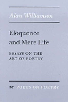 Eloquence and Mere Life: Essays on the Art of Poetry