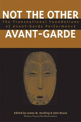 Not the Other Avant-garde: The Transnational Foundations of Avant-garde Performance