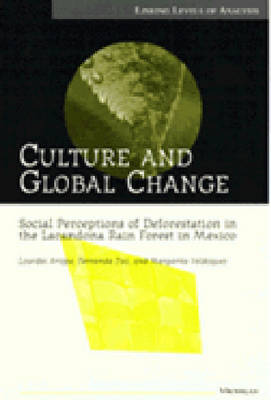 Culture and Global Change: Social Perceptions of Deforestation in the Lacandona Rain Forest in Mexico