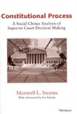 Constitutional Process: A Social Choice Analysis of Supreme Court Decision Making