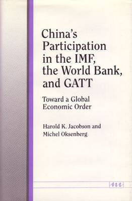 China's Participation in the IMF, the World Bank, and Gatt: Toward a Global Economic Order