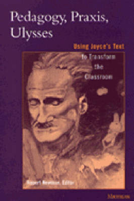 "Pedagogy, Praxis, """"Ulysses: Using Joyce's Text to Transform the Classroom"