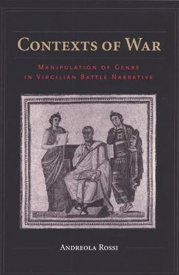 Contexts of War: Manipulation of Genre in Virgilian Battle Narrative