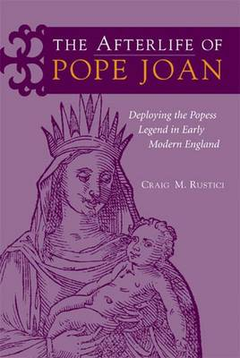 The Afterlife of Pope Joan: Deploying the Popess Legend in Early Modern England