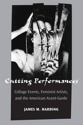 Cutting Performances: Collage Events, Feminist Artists, and the American Avant-Garde