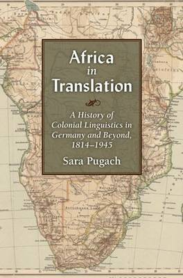 Africa in Translation: A History of Colonial Linguistics in Germany and Beyond, 1814-1945