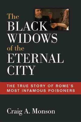 The Black Widows of the Eternal City: The True Story of Rome's Most Infamous Poisoners