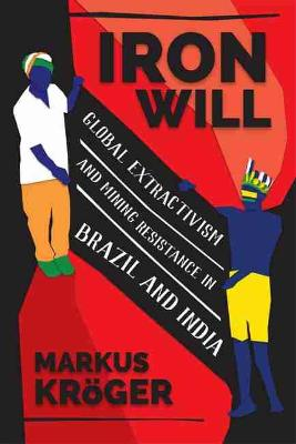 Iron Will: Global Extractivism and Mining Resistance in Brazil and India