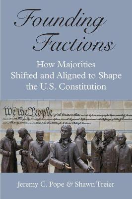 Founding Factions: How Majorities Shifted and Aligned to Shape the U.S. Constitution
