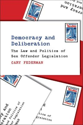 Democracy and Deliberation: The Law and Politics of Sex Offender Legislation
