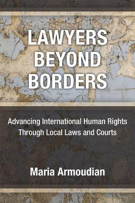 Lawyers Beyond Borders: Advancing International Human Rights Through Local Laws and Courts