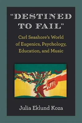 Destined to Fail: Psychologist Carl Seashore's World of Eugenics, Education, and Music