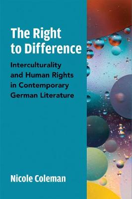 The Right to Difference: Interculturality and Human Rights in Contemporary German Literature