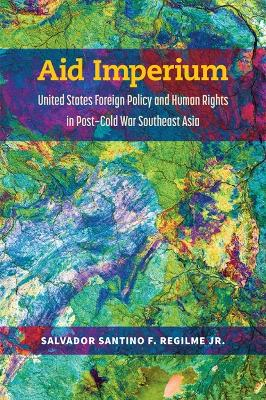 Aid Imperium: United States Foreign Policy and Human Rights in Post-Cold War Southeast Asia