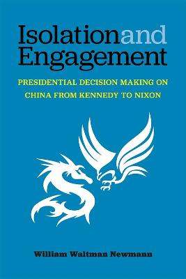 Isolation and Engagement: Presidential Decision Making on China from Kennedy to Nixon