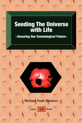 Seeding the Universe with Life Securing Our Cosmological Future