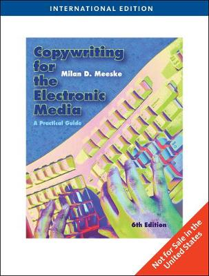 Copywriting for the Electronic Media: A Practical Guide, International Edition