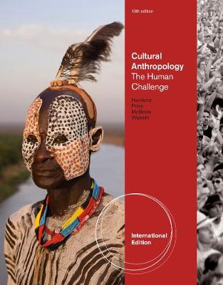 Cultural Anthropology: The Human Challenge, International Edition