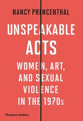 Unspeakable Acts: Women, Art, and Sexual Violence in the 1970s