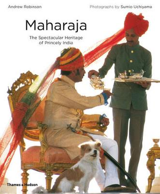 Maharaja: The Spectacular Heritage of Princely India