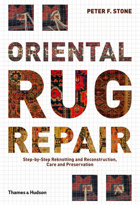 Oriental Rug Repair: Step-by-Step Reknotting, Reconstruction,care