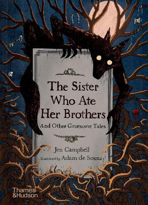 The Sister Who Ate Her Brothers: And Other Gruesome Tales 'Guaranteed to raise the hairs on the back of your neck' Neil Gaiman