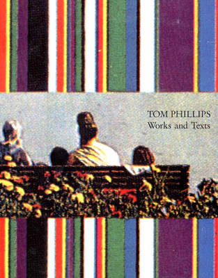 Tom Phillips: Works and Texts