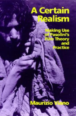 A Certain Realism: Making Use of Pasolini's Film Theory and Practice