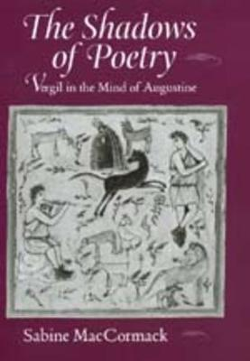 The Shadows of Poetry: Vergil in the Mind of Augustine