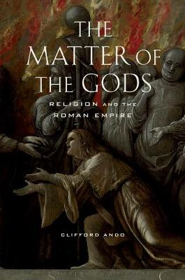 The Matter of the Gods: Religion and the Roman Empire