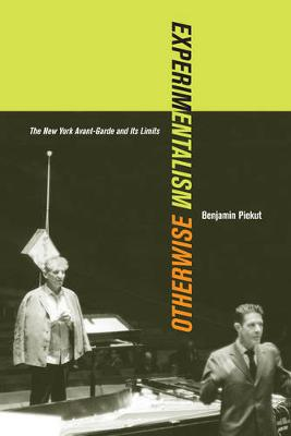 Experimentalism Otherwise: The New York Avant-Garde and Its Limits