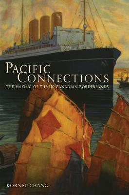 Pacific Connections: The Making of the U.S.-Canadian Borderlands