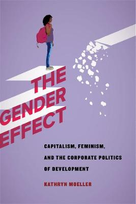 The Gender Effect: Capitalism, Feminism, and the Corporate Politics of Development