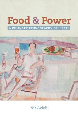 Food and Power: A Culinary Ethnography of Israel