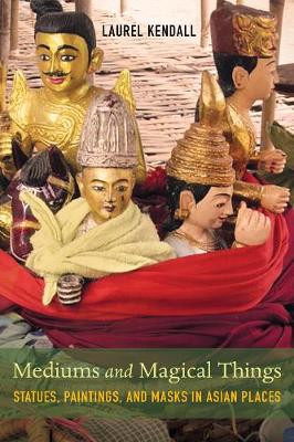Mediums and Magical Things: Statues, Paintings, and Masks in Asian Places