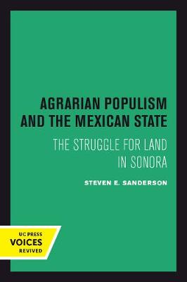 Agrarian Populism and the Mexican State: The Struggle for Land in Sonora