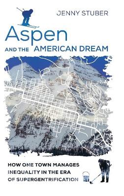 Aspen and the American Dream: How One Town Manages Inequality in the Era of Supergentrification