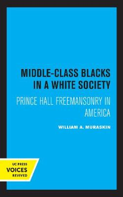 Middle-Class Blacks in a White Society: Prince Hall Freemansonry in America