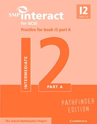 SMP Interact Pathfinder: SMP Interact for GCSE Practice for Book I2 Part A Pathfinder Edition