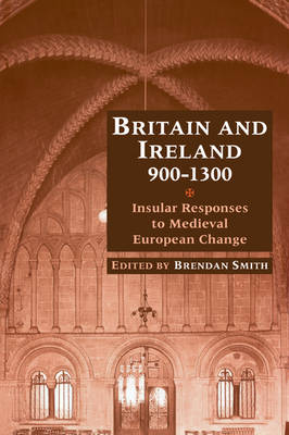 Britain and Ireland, 900-1300: Insular Responses to Medieval European Change