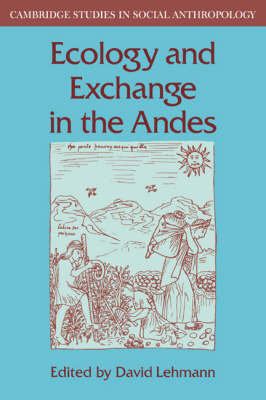 Cambridge Studies in Social and Cultural Anthropology: Series Number 41: Ecology and Exchange in the Andes