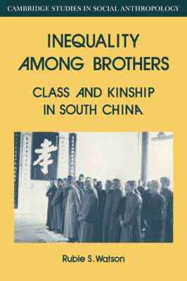 Inequality Among Brothers: Class and Kinship in South China
