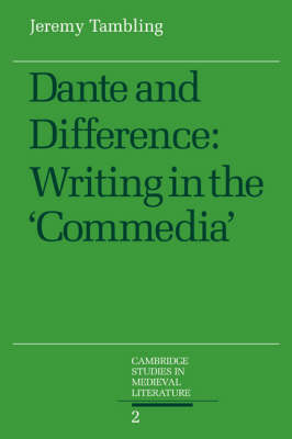 Cambridge Studies in Medieval Literature: Series Number 2: Dante and Difference: Writing in the 'Commedia'