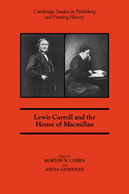 Cambridge Studies in Publishing and Printing History: Lewis Carroll and the House of Macmillan