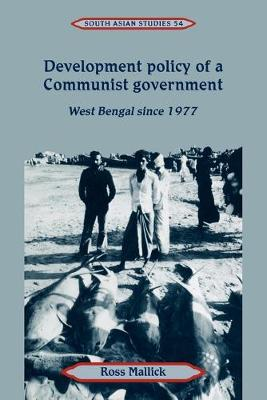 Cambridge South Asian Studies: Series Number 54: Development Policy of a Communist Government: West Bengal since 1977