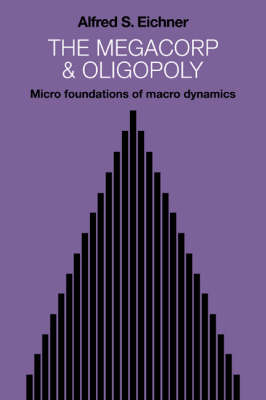 The Megacorp and Oligopoly: Micro Foundations of Macro Dynamics