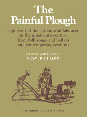 Resources of Music: Series Number 5: The Painful Plough: A Portrait of the Agricultural Labourer in the Nineteenth Century from Folk Songs and Ballads and Contemporary Accounts