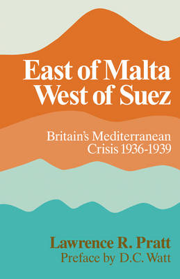 East of Malta, West of Suez: Britain's Mediterranean Crisis, 1936-1939