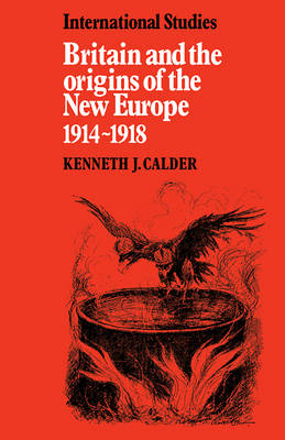 Britain and the Origins of the New Europe 1914-1918